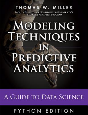 Modeling Techniques in Predictive Analytics By Miller, Thomas W.