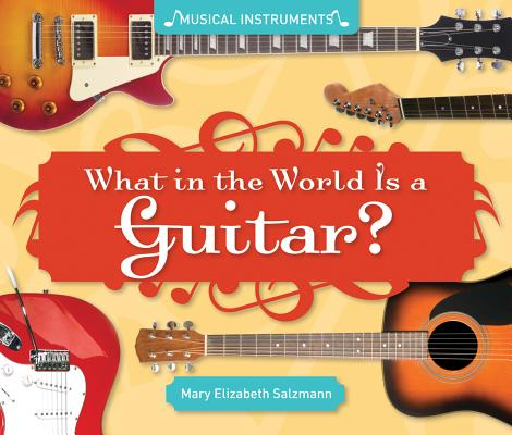 What in the World Is a Guitar? By Salzmann, Mary Elizabeth